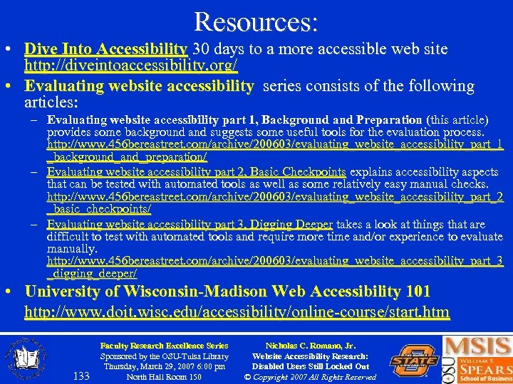 Resources: • Dive Into Accessibility 30 days to a more accessible web site http:
