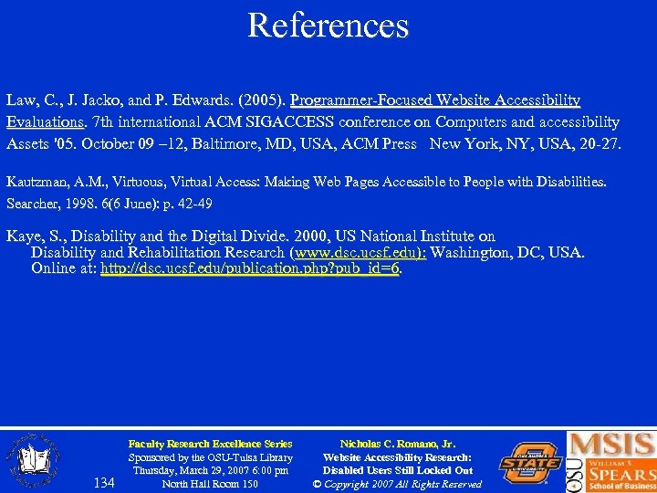 References Law, C. , J. Jacko, and P. Edwards. (2005). Programmer-Focused Website Accessibility Evaluations.