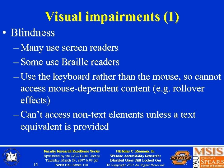 Visual impairments (1) • Blindness – Many use screen readers – Some use Braille