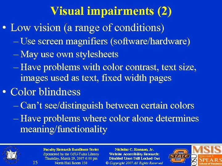 Visual impairments (2) • Low vision (a range of conditions) – Use screen magnifiers