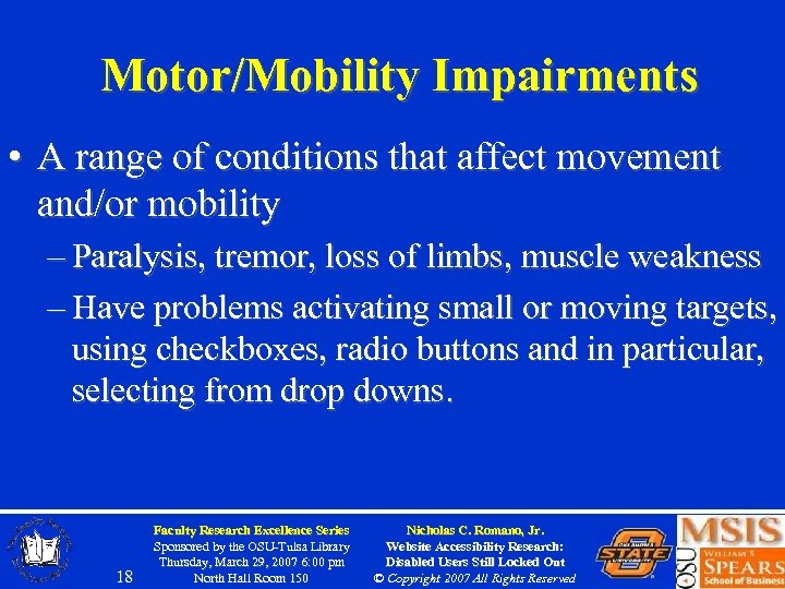 Motor/Mobility Impairments • A range of conditions that affect movement and/or mobility – Paralysis,