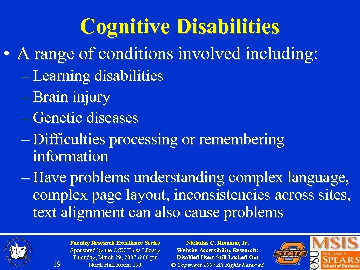 Cognitive Disabilities • A range of conditions involved including: – Learning disabilities – Brain