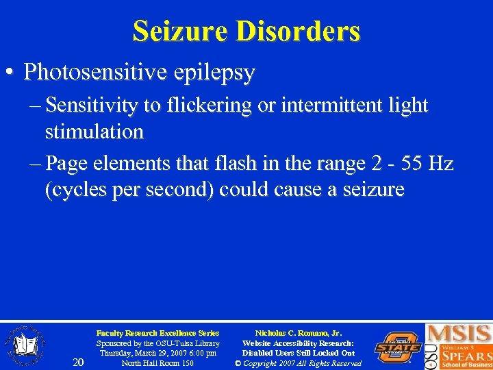 Seizure Disorders • Photosensitive epilepsy – Sensitivity to flickering or intermittent light stimulation –