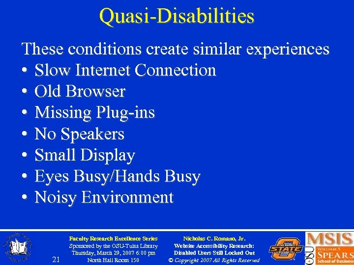 Quasi-Disabilities These conditions create similar experiences • Slow Internet Connection • Old Browser •