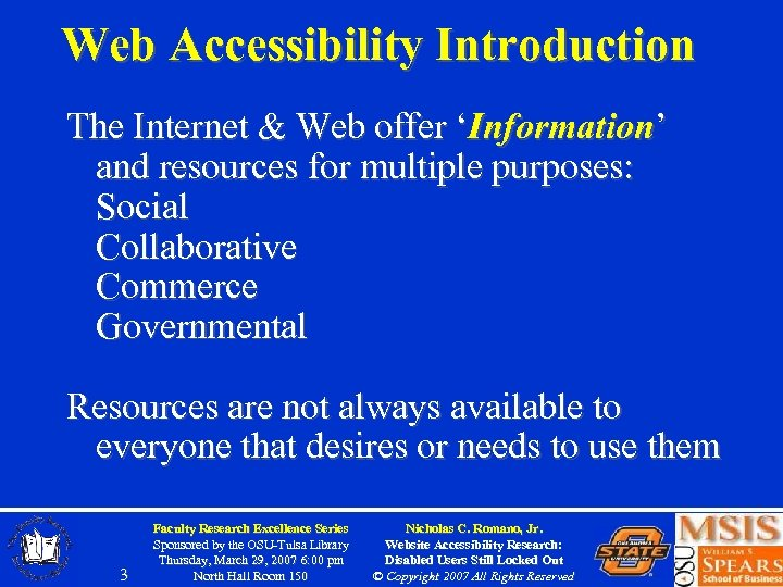 Web Accessibility Introduction The Internet & Web offer 'Information' and resources for multiple purposes: