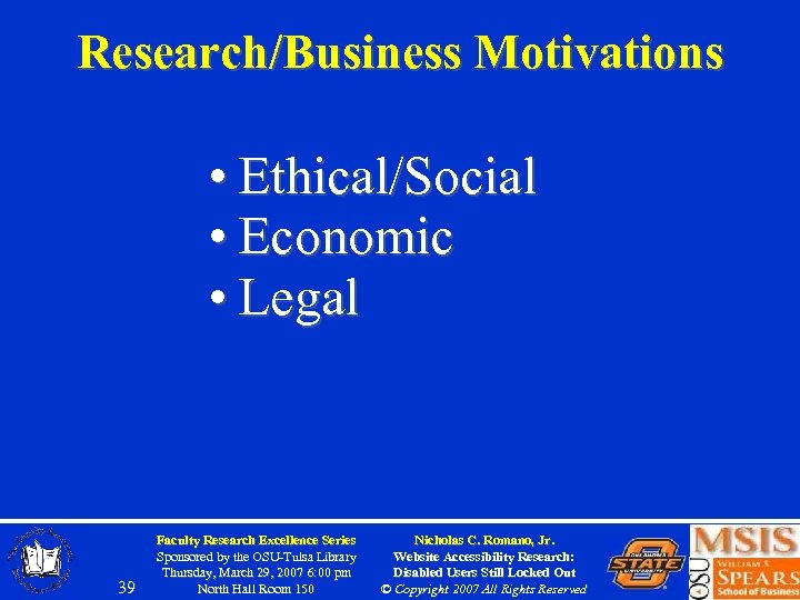 Research/Business Motivations • Ethical/Social • Economic • Legal 39 Faculty Research Excellence Series Sponsored