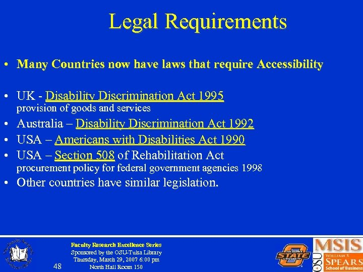 Legal Requirements • Many Countries now have laws that require Accessibility • UK -