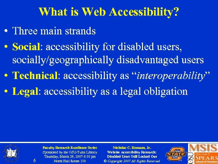 What is Web Accessibility? • Three main strands • Social: accessibility for disabled users,