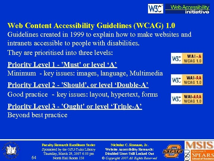 Web Content Accessibility Guidelines (WCAG) 1. 0 Guidelines created in 1999 to explain how