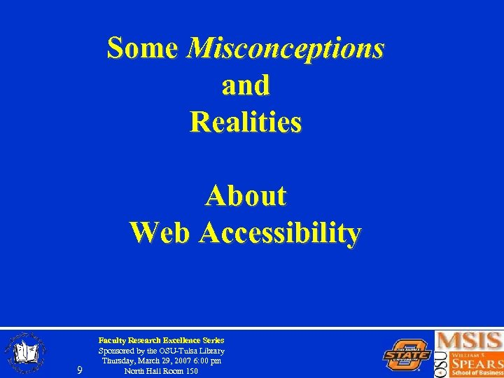 Some Misconceptions and Realities About Web Accessibility 9 Faculty Research Excellence Series Sponsored by