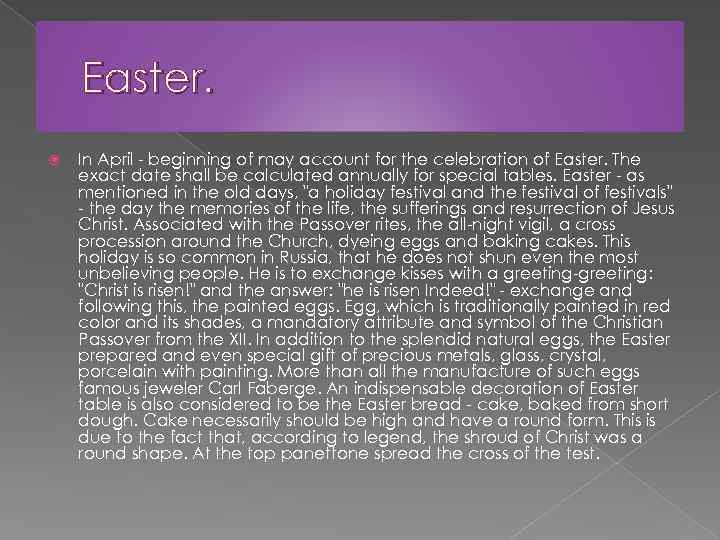 Easter. In April - beginning of may account for the celebration of Easter. The