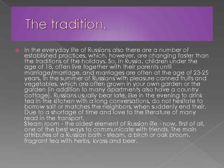The tradition. In the everyday life of Russians also there a number of established