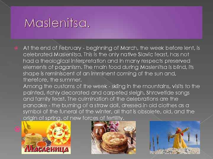 Maslenitsa. At the end of February - beginning of March, the week before lent,