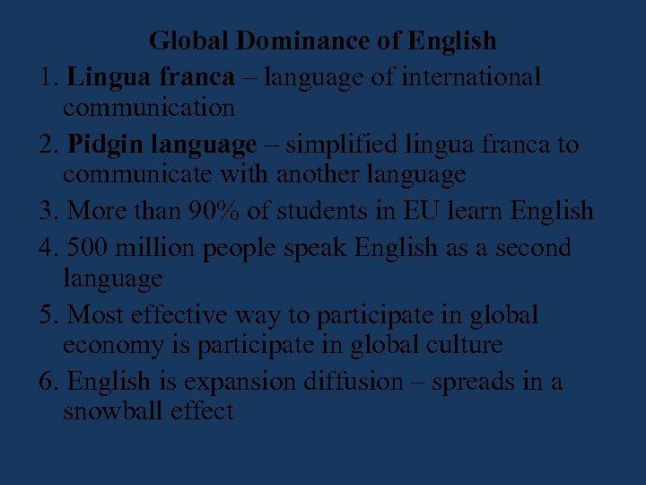Global Dominance of English 1. Lingua franca – language of international communication 2. Pidgin