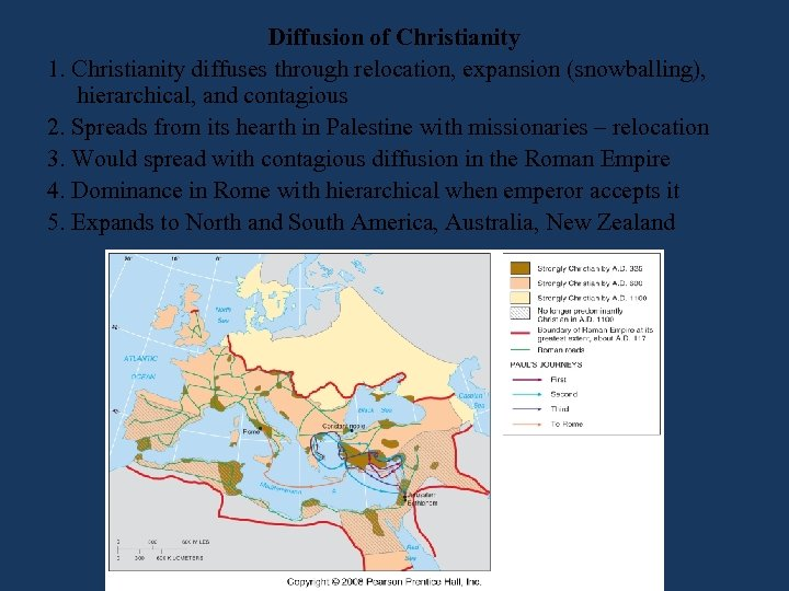 Diffusion of Christianity 1. Christianity diffuses through relocation, expansion (snowballing), hierarchical, and contagious 2.