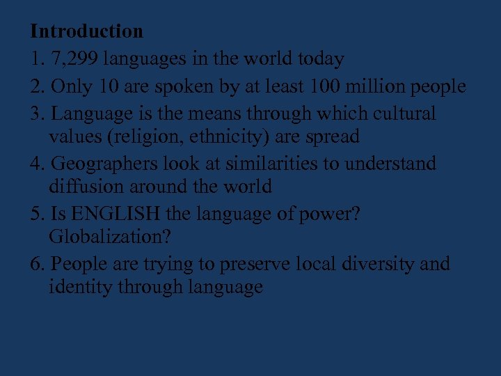 Introduction 1. 7, 299 languages in the world today 2. Only 10 are spoken