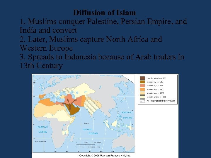 Diffusion of Islam 1. Muslims conquer Palestine, Persian Empire, and India and convert 2.