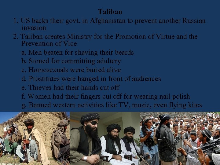 Taliban 1. US backs their govt. in Afghanistan to prevent another Russian invasion 2.