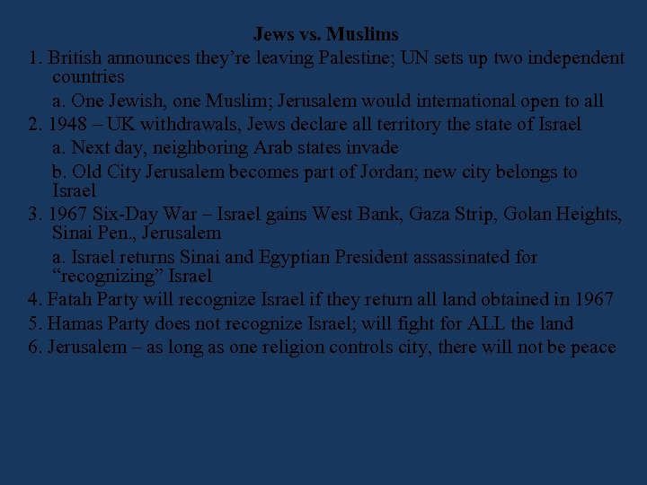 Jews vs. Muslims 1. British announces they're leaving Palestine; UN sets up two independent