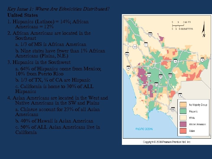 Key Issue 1: Where Are Ethnicities Distributed? United States 1. Hispanics (Latinos) = 14%;