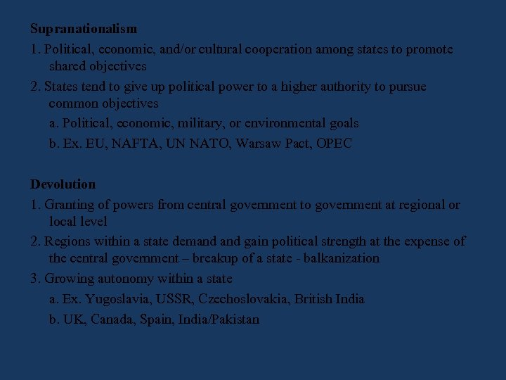 Supranationalism 1. Political, economic, and/or cultural cooperation among states to promote shared objectives 2.