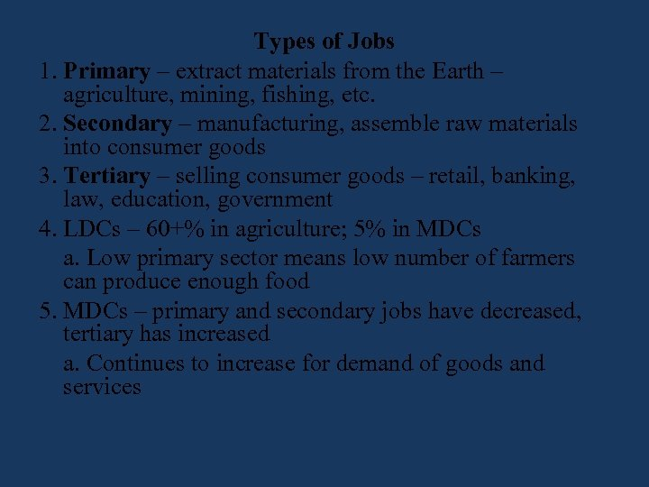 Types of Jobs 1. Primary – extract materials from the Earth – agriculture, mining,