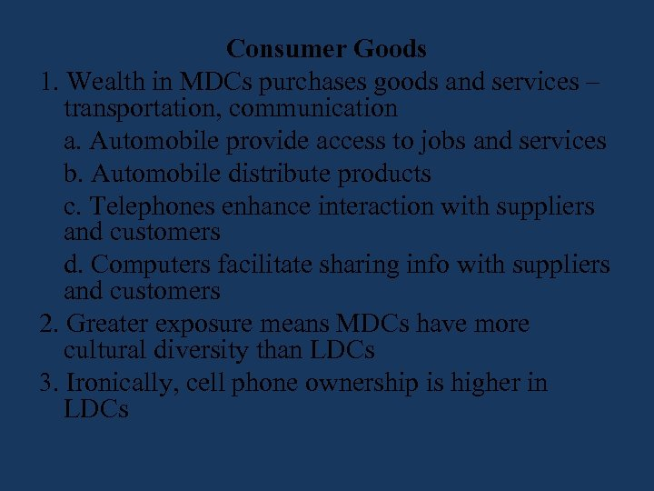 Consumer Goods 1. Wealth in MDCs purchases goods and services – transportation, communication a.