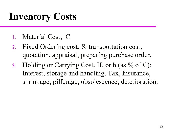 Inventory Costs 1. 2. 3. Material Cost, C Fixed Ordering cost, S: transportation cost,