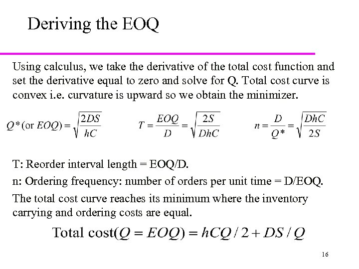 Deriving the EOQ Using calculus, we take the derivative of the total cost function