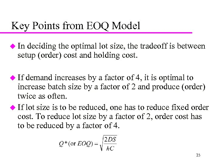 Key Points from EOQ Model u In deciding the optimal lot size, the tradeoff