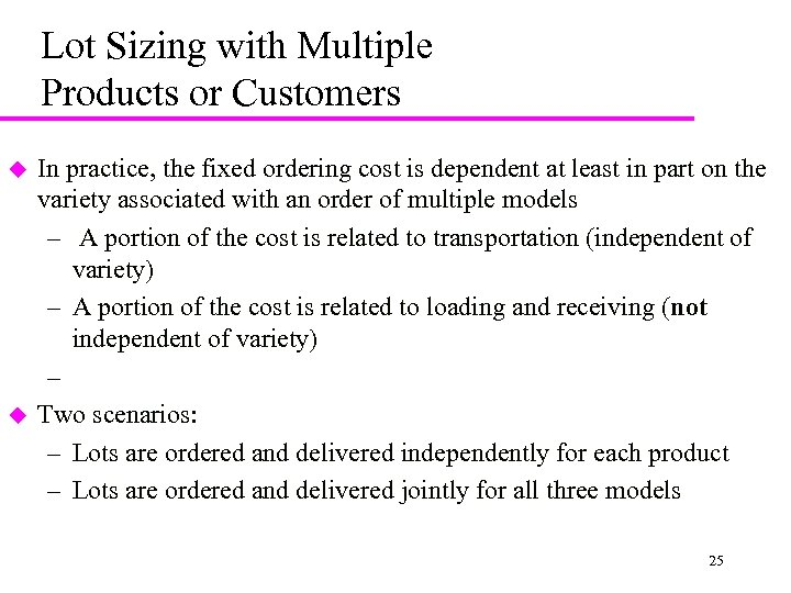 Lot Sizing with Multiple Products or Customers u u In practice, the fixed ordering