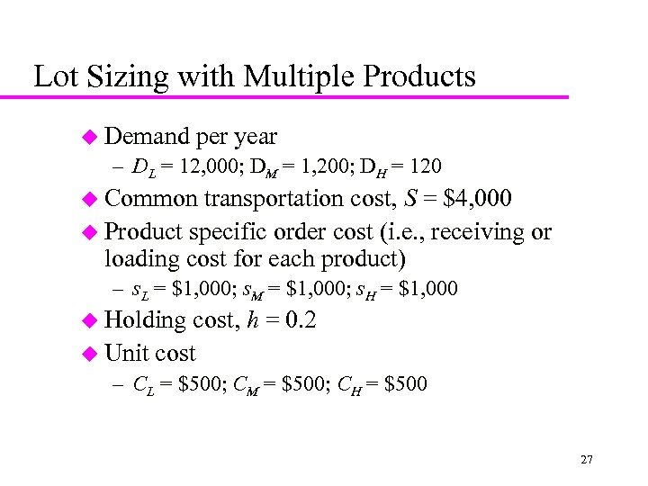 Lot Sizing with Multiple Products u Demand per year – DL = 12, 000;