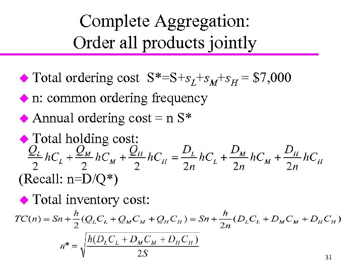 Complete Aggregation: Order all products jointly u Total ordering cost S*=S+s. L+s. M+s. H