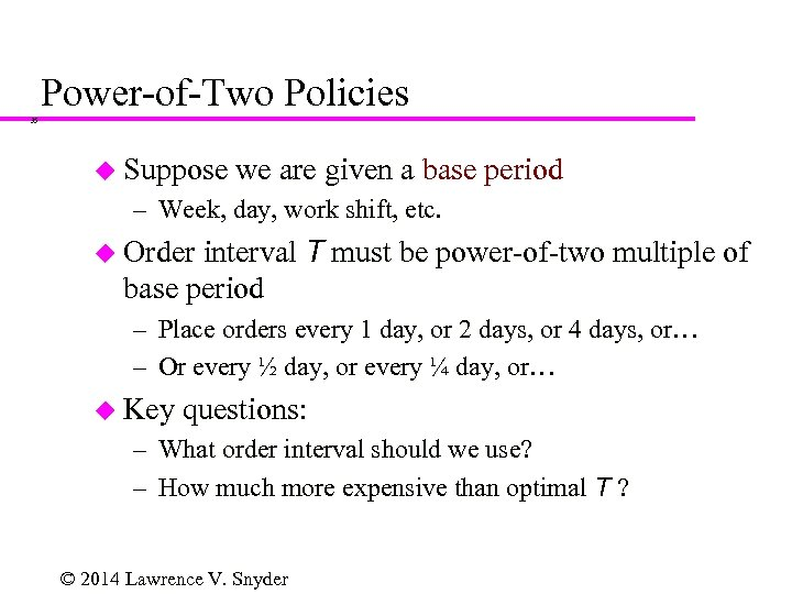 Power-of-Two Policies 35 u Suppose we are given a base period – Week, day,