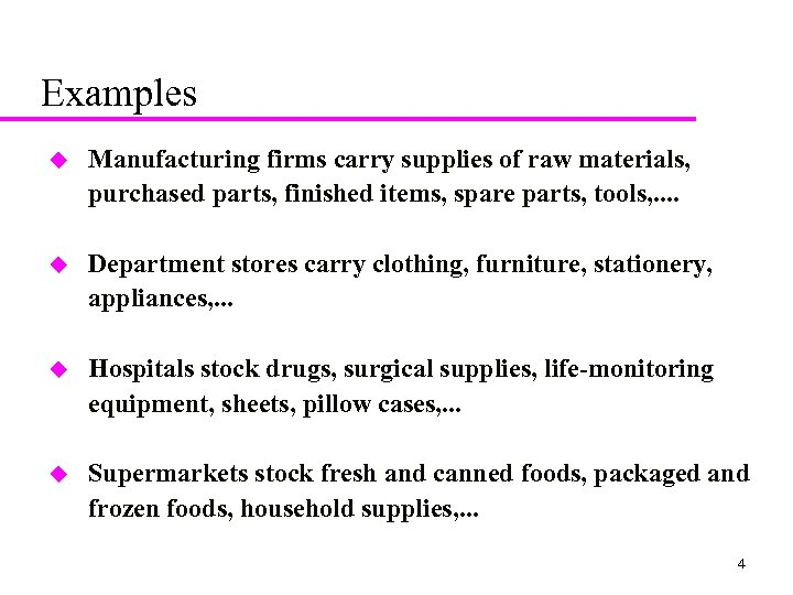 Examples u Manufacturing firms carry supplies of raw materials, purchased parts, finished items, spare