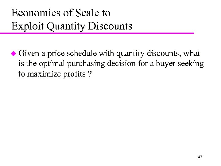 Economies of Scale to Exploit Quantity Discounts u Given a price schedule with quantity