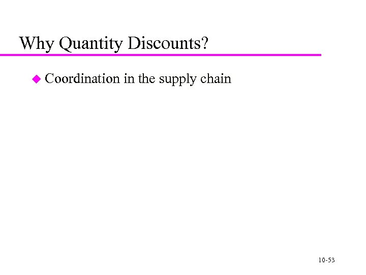 Why Quantity Discounts? u Coordination in the supply chain 10 -53