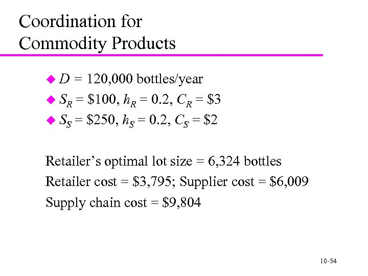 Coordination for Commodity Products u. D = 120, 000 bottles/year u SR = $100,