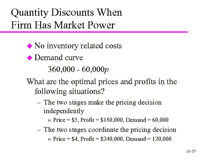Quantity Discounts When Firm Has Market Power u No inventory related costs u Demand