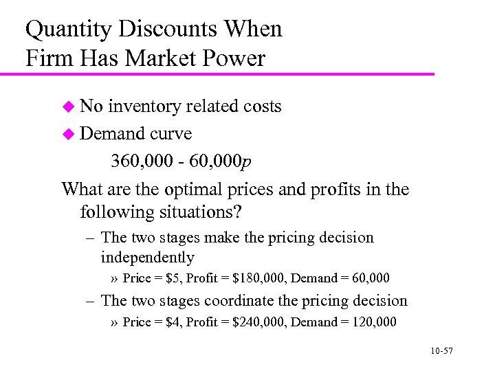 Quantity Discounts When Firm Has Market Power u No inventory related costs u Demand