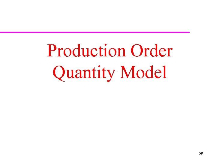 Production Order Quantity Model 59