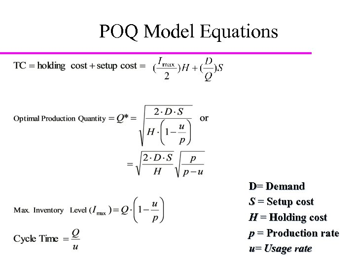 POQ Model Equations D= Demand S = Setup cost H = Holding cost p