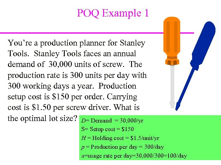 POQ Example 1 You're a production planner for Stanley Tools faces an annual demand