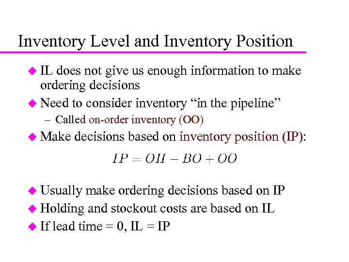 7 Inventory Level and Inventory Position u IL does not give us enough information