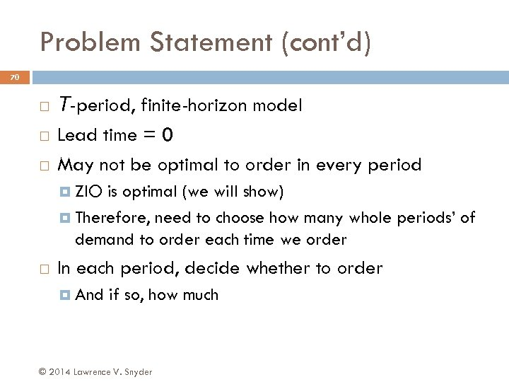 Problem Statement (cont'd) 70 T-period, finite-horizon model Lead time = 0 May not be