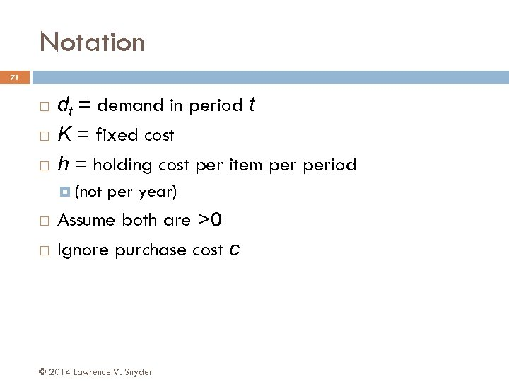 Notation 71 dt = demand in period t K = fixed cost h =