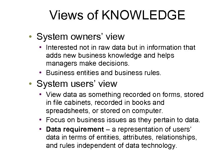 Views of KNOWLEDGE • System owners' view • Interested not in raw data but