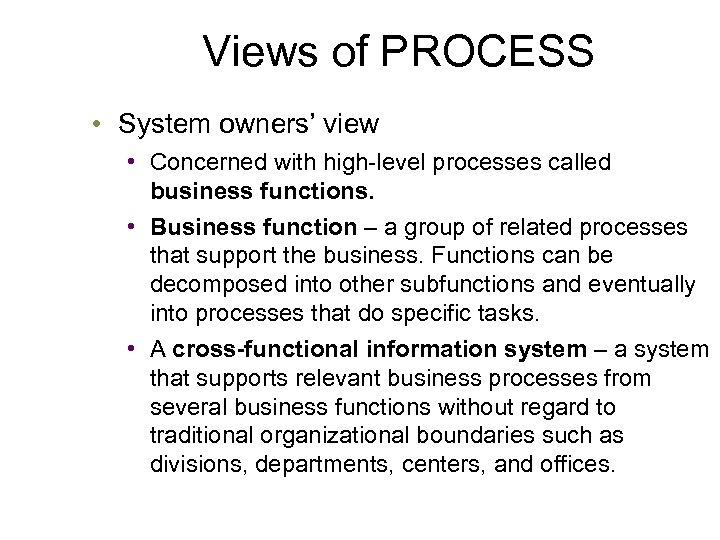 Views of PROCESS • System owners' view • Concerned with high-level processes called business