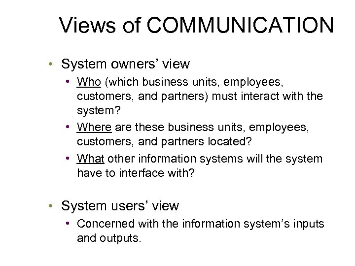 Views of COMMUNICATION • System owners' view • Who (which business units, employees, customers,