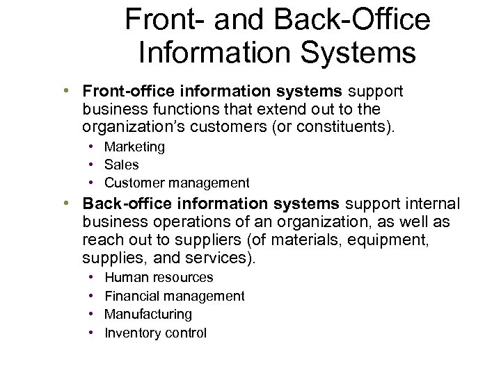 Front- and Back-Office Information Systems • Front-office information systems support business functions that extend